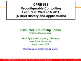 CPRE 583 Reconfigurable Computing Lecture 8: Wed 9/16/2011 (A Brief History and Applications)