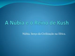 A Núbia e o Reino de Kush