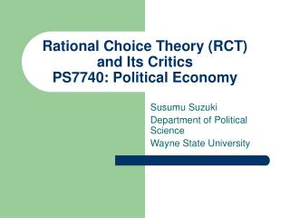 Rational Choice Theory (RCT) and Its Critics PS7740: Political Economy