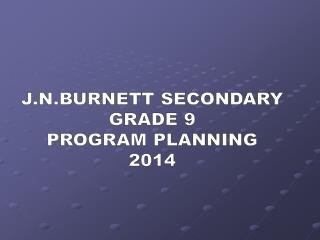 J.N.BURNETT SECONDARY GRADE 9 PROGRAM PLANNING 2014