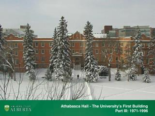 Athabasca Hall - The University's First Building Part III: 1971-1996