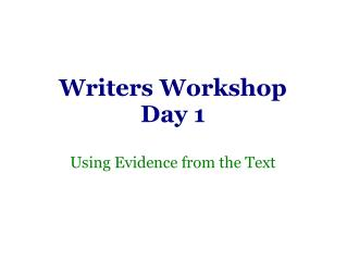 Writers Workshop Day 1 Using Evidence from the Text