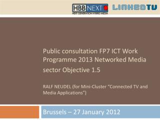 Public consultation FP7 ICT Work Programme 2013 Networked Media sector Objective 1.5   RALF NEUDEL for Mini-Cluster  Con