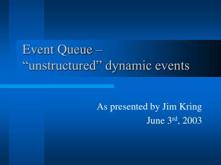 "Event Queue – ""unstructured"" dynamic events"