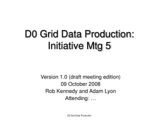 D0 Grid Data Production: Initiative Mtg 5