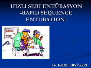HIZLI SERİ ENTÜBASYON -RAPID SEQUENCE ENTUBATION-