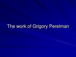 The work of Grigory Perelman