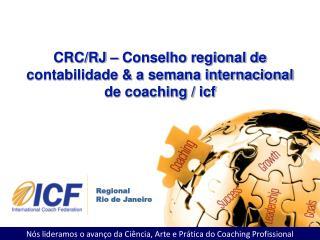 CRC/RJ � Conselho regional de contabilidade & a semana internacional de coaching / icf
