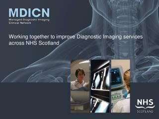 Working together to improve Diagnostic Imaging services  across NHS Scotland