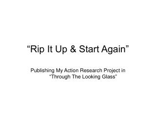 """Rip It Up & Start Again"""