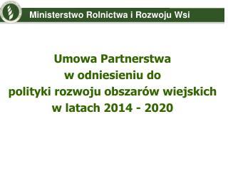 Umowa Partnerstwa  w odniesieniu do  polityki rozwoju obszarów wiejskich w latach 2014 - 2020