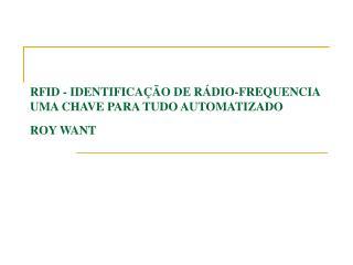 RFID - IDENTIFICAÇÃO DE RÁDIO-FREQUENCIA UMA CHAVE PARA TUDO AUTOMATIZADO ROY WANT