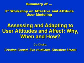 Summary of … 3 rd  Workshop on Affective and Attitude User Modeling