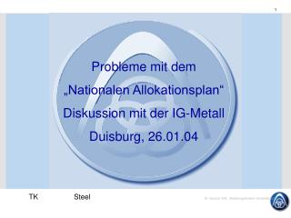 "Probleme mit dem ""Nationalen Allokationsplan""    Diskussion mit der IG-Metall Duisburg, 26.01.04"
