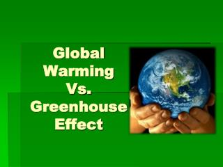 Global Warming  Vs.  Greenhouse Effect