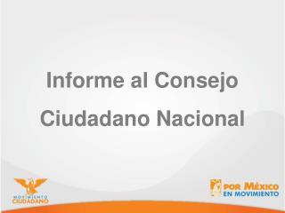 Informe al Consejo Ciudadano Nacional