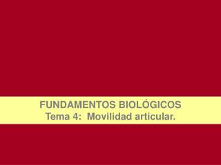 FUNDAMENTOS BIOLÓGICOS Tema 4:  Movilidad articular.