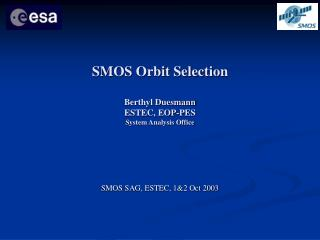 SMOS Orbit Selection Berthyl Duesmann ESTEC, EOP-PES System Analysis Office