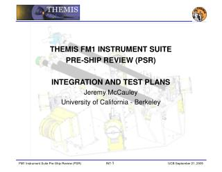 THEMIS FM1 INSTRUMENT SUITE  PRE-SHIP REVIEW (PSR) INTEGRATION AND TEST PLANS Jeremy McCauley