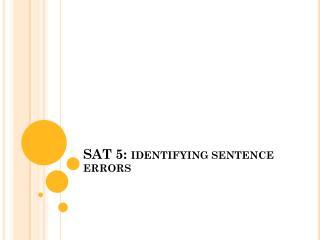 SAT 5:  IDENTIFYING SENTENCE ERRORS