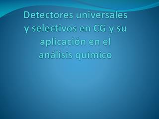 Detectores universales y selectivos en CG y su aplicación en el análisis químico