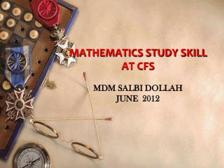 MATHEMATICS STUDY SKILL AT CFS   MDM SALBI DOLLAH JUNE  2012