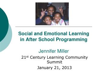 Social and Emotional Learning in After School Programming Jennifer Miller