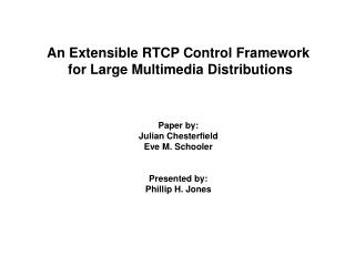 An Extensible RTCP Control Framework  for Large Multimedia Distributions Paper by:
