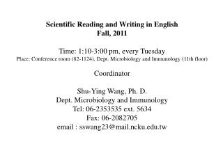 Scientific Reading and Writing in English Fall, 2011 Time: 1:10-3:00 pm, every Tuesday