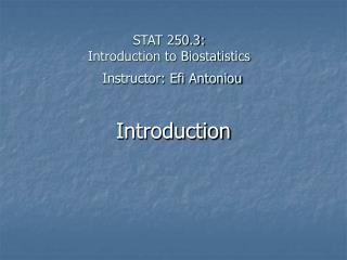 STAT 250.3:  Introduction to Biostatistics Instructor: Efi Antoniou