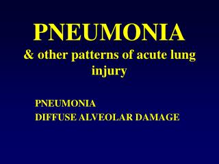 PNEUMONIA & other patterns of acute lung injury