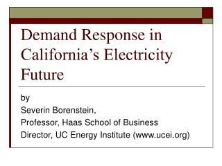 Demand Response in   California's Electricity Future