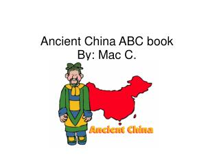 Ancient China ABC book By: Mac C.