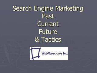 Search Engine Marketing Past Current  Future & Tactics