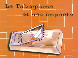 LE TABAGISME ET SES IMPACTS