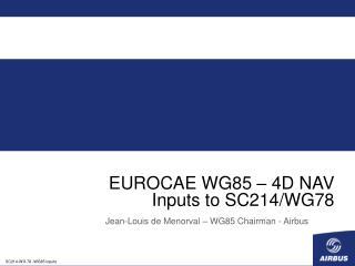 EUROCAE WG85 – 4D NAV Inputs to SC214/WG78