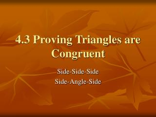 4.3 Proving Triangles are Congruent