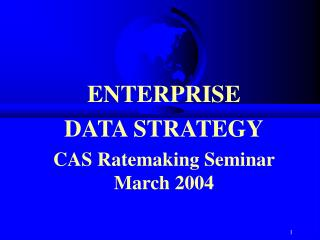 ENTERPRISE  DATA STRATEGY CAS Ratemaking Seminar March 2004