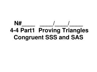 N#____   ____/____/____  4-4 Part1  Proving Triangles Congruent SSS and SAS