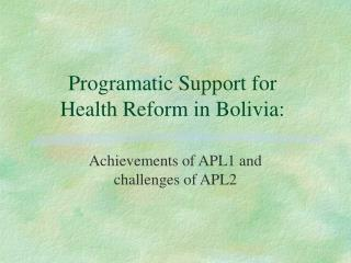 Programatic Support for Health Reform in Bolivia: