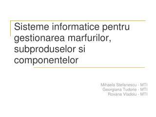 Sisteme informatice pentru gestionarea marfurilor, subproduselor si componentelor