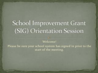 School Improvement Grant (SIG) Orientation Session