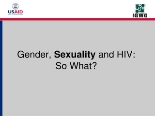 Gender,  Sexuality  and HIV:  So What?