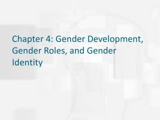 Chapter 4: Gender Development, Gender Roles, and Gender Identity