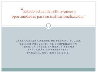 """"""" Estado actual del SIP, avances y oportunidades para su institucionalización."""""""