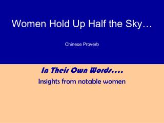 Women Hold Up Half the Sky… Chinese Proverb
