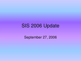 SIS 2006 Update