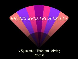 BIG SIX RESEARCH SKILLS