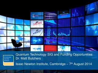 Quantum Technology SIG and Funding Opportunities Dr. Matt Butchers