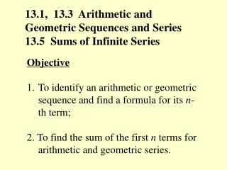 13.1,  13.3  Arithmetic and Geometric Sequences and Series 13.5  Sums of Infinite Series